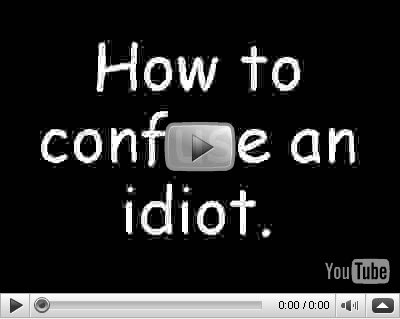how_to_confuse_an_idiot